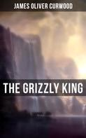 James Oliver Curwood: The Grizzly King