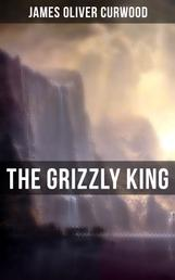 The Grizzly King - A Romance of the Wild
