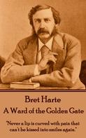 Bret Harte: A Ward of the Golden Gate