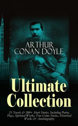 ARTHUR CONAN DOYLE Ultimate Collection: 23 Novels & 200+ Short Stories