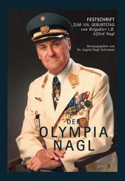 Der OLYMPIA NAGL - Festschrift zum 105. Geburtstag von Brigadier i.R. Alfred Nagl