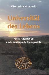 Universität des Lebens - Mein Jakobsweg nach Santiago de Compostela