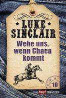 Luke Sinclair: Wehe uns, wenn Chaca kommt ★★★★★