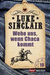 Wehe uns, wenn Chaca kommt - Luke Sinclair Western, Band 10