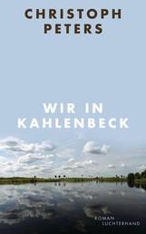 Wir in Kahlenbeck - Roman