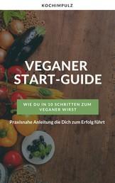 Veganer Start-Guide - Wie Du in 10 Schritten zum Veganer wirst