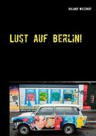 Roland Wiesdorf: Lust auf Berlin!
