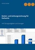 Clemens Kaesler: Kosten- und Leistungsrechnung für Fachwirte