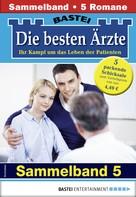 Katrin Kastell: Die besten Ärzte 5 - Sammelband