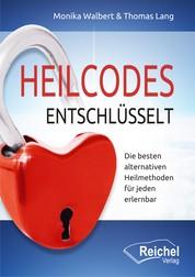 Heilcodes entschlüsselt - Die besten alternativen Heilmethoden für jeden erlernbar