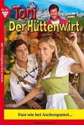 Toni der Hüttenwirt 101 – Heimatroman - Fast wie bei Aschenputtel …