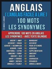 Anglais ( L'Anglais Facile a Lire ) 100 Mots - Les Synonymes - Apprendre 100 nouveaux mots en Anglais - Les Synonymes - avec Texte Bilingue