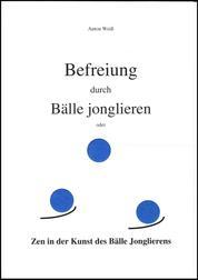 Befreiung durch Bälle jonglieren - Zen in der Kunst des Bälle Jonglierens