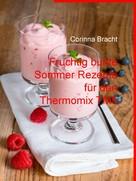 Corinna Bracht: Fruchtig bunte Sommer Rezepte für den Thermomix TM5