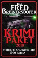 Fred Breinersdorfer: Das Fred Breinersdorfer Krimi Paket 2018: Thriller Spannung auf 1200 Seiten
