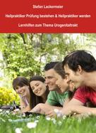 Stefan Lackermeier: Heilpraktiker Prüfung bestehen und Heilpraktiker werden (Lernhilfen Urogenitaltrakt)