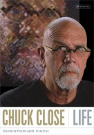 Christopher Finch: Chuck Close: Life