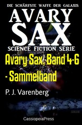 Avary Sax, Band 4-6 - Sammelband - Cassiopeiapress Science Fiction Abenteuer