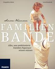 Familienbande - Alles, was ambitionierte Familien-Paparazzi wissen müssen