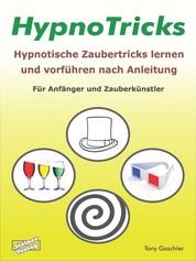 HypnoTricks: Hypnotische Zaubertricks lernen und vorführen nach Anleitung. - Für Anfänger und Zauberkünstler