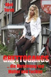 Ghettogangs... und die Abrichtung von Mutter und Tochter