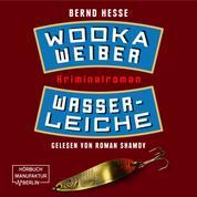 Wodka, Weiber, Wasserleiche - Privatdetektiv Sven Rübel, Band 2 (ungekürzt)