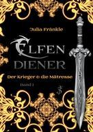 Julia Fränkle: Elfendiener 1: Der Krieger & die Mätresse ★★★★