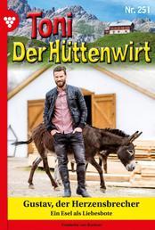 Toni der Hüttenwirt 251 – Heimatroman - Gustav, der Herzensbrecher