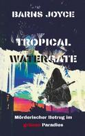 Barns Joyce: Tropical Watergate