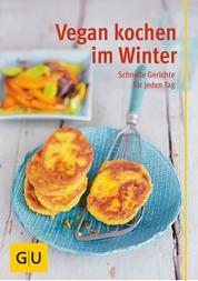 Vegan kochen im Winter - schnelle Gerichte für jeden Tag