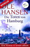 Ole Hansen: Die Toten von Hamburg: Drei Krimis in einem eBook ★★★★★