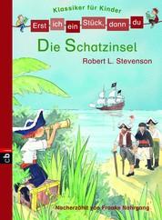 Erst ich ein Stück, dann du! Klassiker - Die Schatzinsel - Nacherzählt von Frauke Nahrgang - Für das gemeinsame Lesenlernen ab der 1. Klasse
