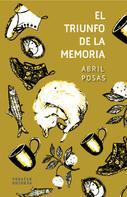 Abril Posas: El triunfo de la memoria