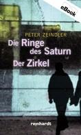 Peter Zeindler: Die Ringe des Saturn / Der Zirkel