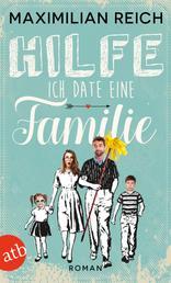 Hilfe, ich date eine Familie! - Roman