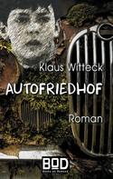 Klaus Witteck: Autofriedhof
