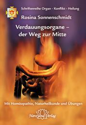 Verdauungsorgane – der Weg zur Mitte - Band 3: Schriftenreihe Organ - Konflikt - Heilung Mit Homöopathie, Naturheilkunde und Übungen