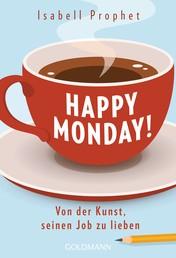 Happy Monday! - Von der Kunst, seinen Job zu lieben