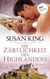 Die Zärtlichkeit des Highlanders - Roman
