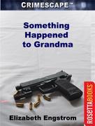 Elizabeth Engstrom: Something Happened to Grandma