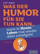 Jumi Vogler: Was der Humor für Sie tun kann, wenn in Ihrem Leben mal wieder alles schiefgeht ★