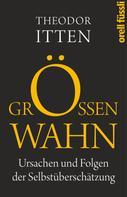 Theodor Itten: Größenwahn