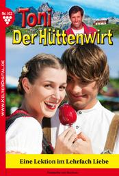 Toni der Hüttenwirt 102 – Heimatroman - Eine Lektion im Lehrfach Liebe