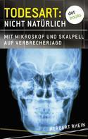 Herbert Rhein: Todesart: Nicht natürlich. Mit Mikroskop und Skalpell auf Verbrecherjagd ★★★★