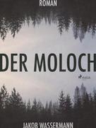 Jakob Wassermann: Der Moloch