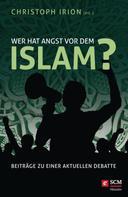 Christoph Irion: Wer hat Angst vor dem Islam?