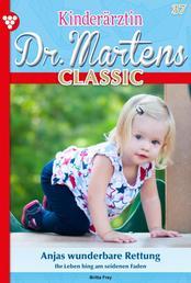 Kinderärztin Dr. Martens Classic 37 – Arztroman - Anjas wunderbare Rettung