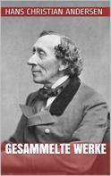 Hans Christian Andersen: Hans Christian Andersen - Gesammelte Werke