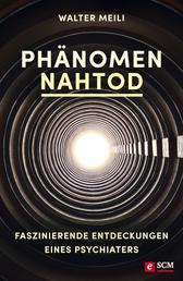 Phänomen Nahtod - Faszinierende Entdeckungen eines Psychiaters