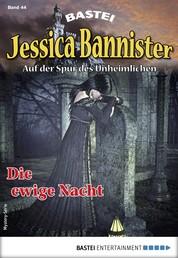Jessica Bannister 44 - Mystery-Serie - Die ewige Nacht